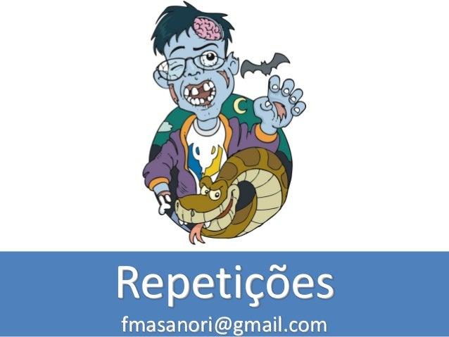 Repetições fmasanori@gmail.com