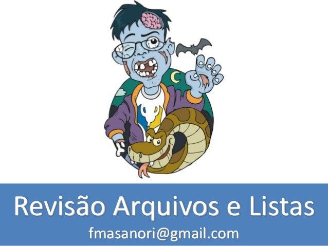 Revisão Arquivos e Listas fmasanori@gmail.com