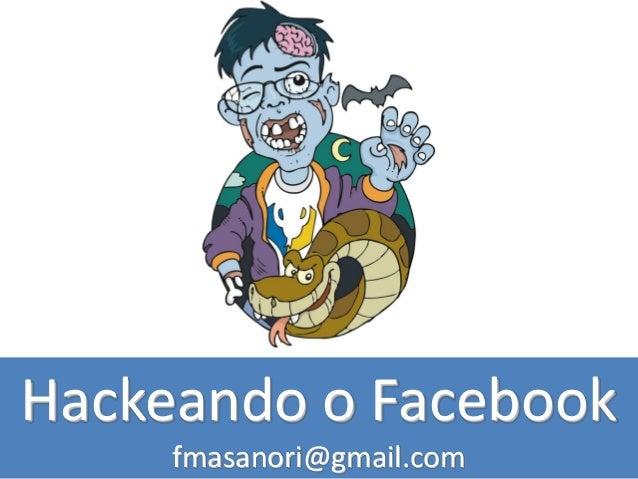 Hackeando o Facebook fmasanori@gmail.com