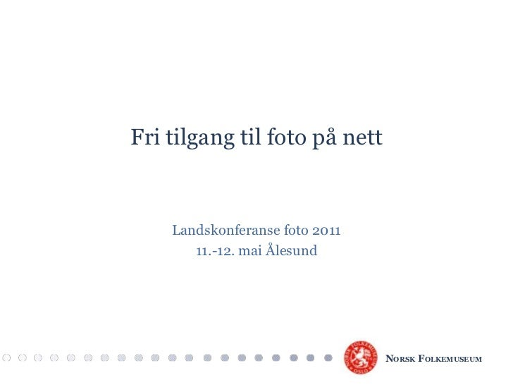 Fri tilgang til foto på nett<br />Landskonferanse foto 2011 <br />11.-12. mai Ålesund<br />