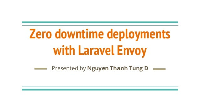 Zero downtime deployments with Laravel Envoy Presented by Nguyen Thanh Tung D