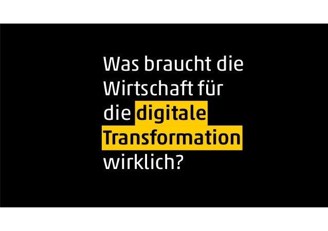 Was braucht die Wirtschaft für die digitale Transformation wirklich?