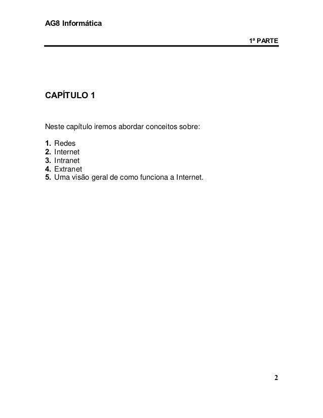 AG8 Informática  1ª PARTE  2  CAPÍTULO 1  Neste capítulo iremos abordar conceitos sobre:  1. Redes  2. Internet  3. Intran...