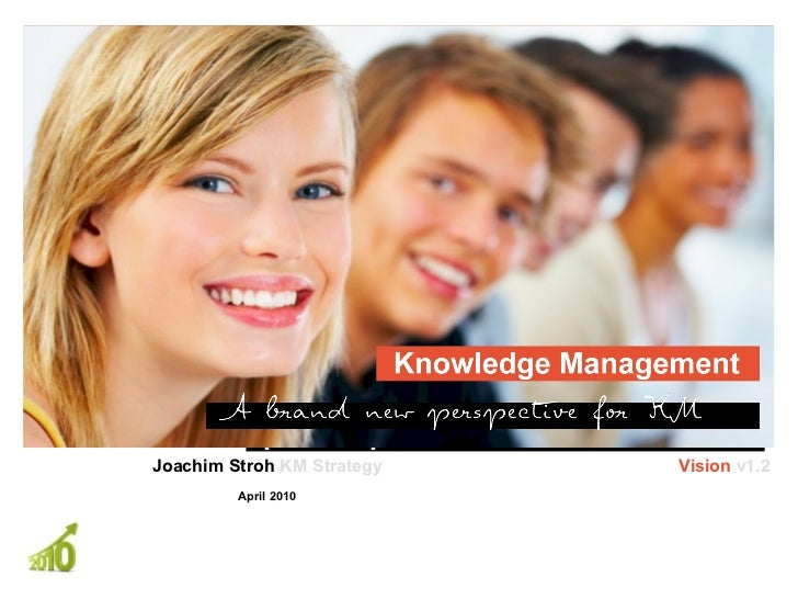 Knowledge Management                                             A br and i ve f or KM                                    ...