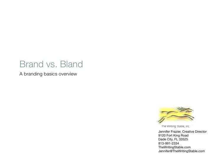 Brand vs. Bland A branding basics overview                                  Jennifer Frazier, Creative Director           ...