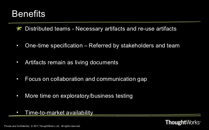 Benefits Private and Confidential.  © 2011 ThoughtWorks, Ltd.  All rights reserved. <ul><li>Distributed teams - Necessary ...