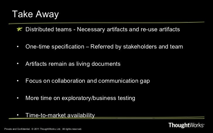 Take Away Private and Confidential.  © 2011 ThoughtWorks, Ltd.  All rights reserved. <ul><li>Distributed teams - Necessary...