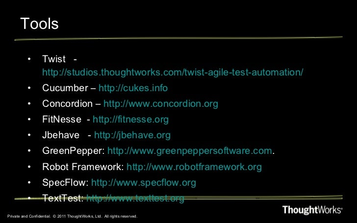 Tools Private and Confidential.  © 2011 ThoughtWorks, Ltd.  All rights reserved. <ul><li>Twist  -  http://studios.thoughtw...