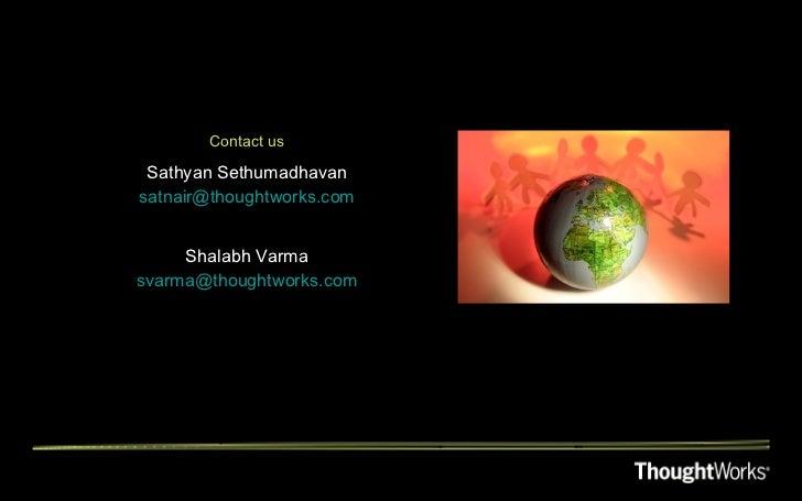 Contact us Sathyan Sethumadhavan [email_address] Shalabh Varma [email_address]
