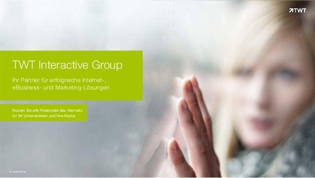 TWT Interactive Group Ihr Partner für erfolgreiche Internet-, eBusiness- und Marketing-Lösungen! Nutzen Sie alle Potenzial...