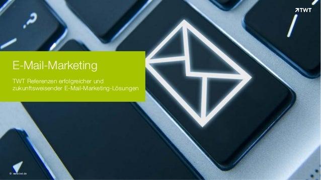 E-Mail-Marketing TWT Referenzen erfolgreicher und zukunftsweisender E-Mail-Marketing-Lösungen © www.twt.de