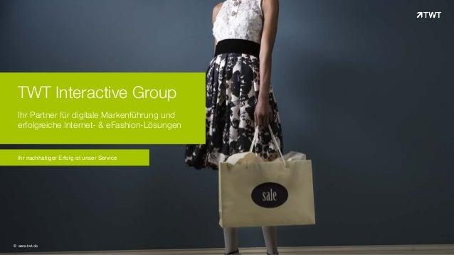 TWT Interactive Group Ihr Partner für digitale Markenführung und erfolgreiche Internet- & eFashion-Lösungen © www.twt.de I...