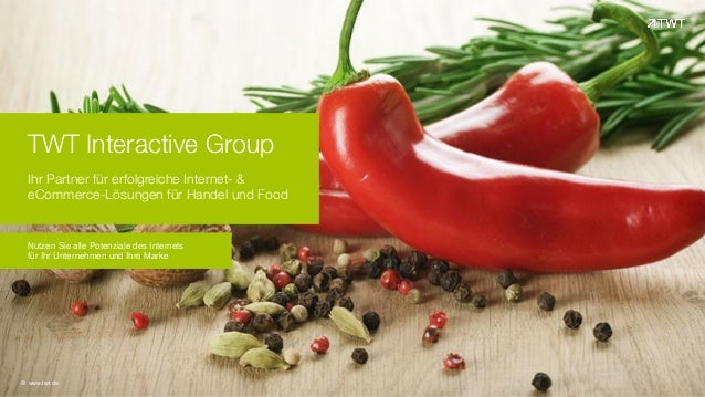 TWT Interactive Group Ihr Partner für erfolgreiche Internet- & eCommerce-Lösungen für Handel und Food © www.twt.de Nutzen ...
