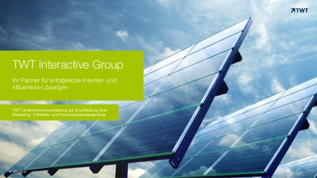 TWT Interactive Group Ihr Partner für erfolgreiche Internet- und eBusiness-Lösungen © www.twt.de TWT Unternehmensvorstellu...