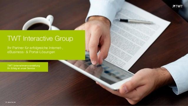 TWT Interactive Group Ihr Partner für erfolgreiche Internet-, eBusiness- & Portal-Lösungen © www.twt.de TWT Unternehmensvo...