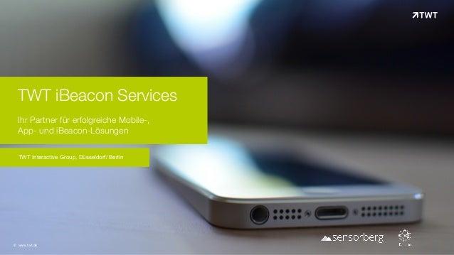 TWT iBeacon Services Ihr Partner für erfolgreiche Mobile-,  App- und iBeacon-Lösungen TWT Interactive Group, Düsseldorf/...