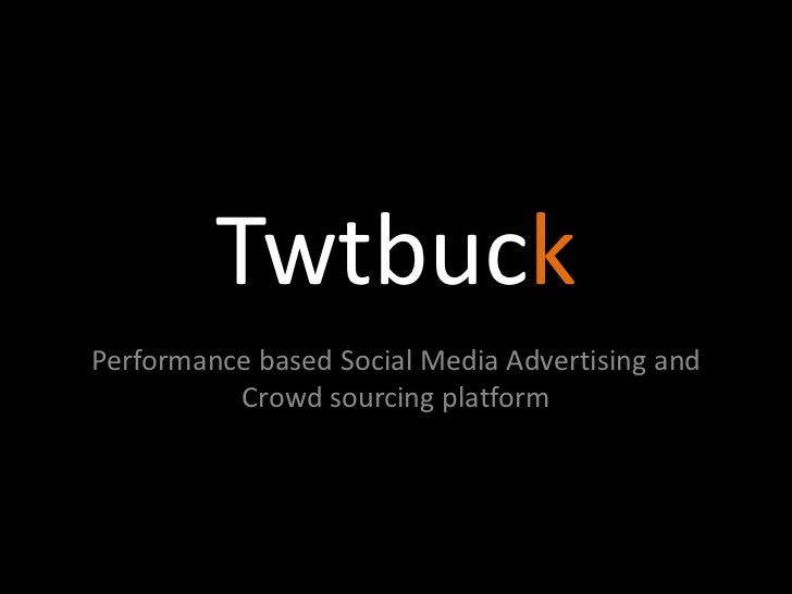 Twtbuck<br />Performance based Social Media Advertising and Crowd sourcing platform<br />