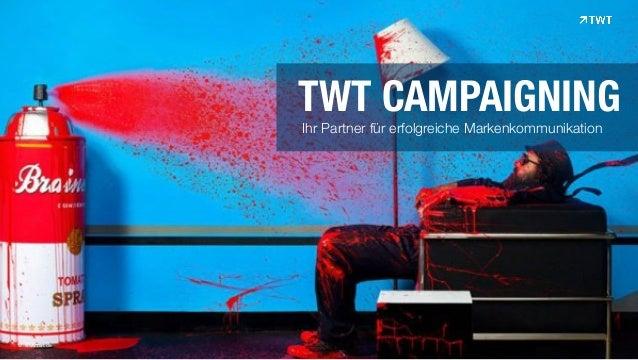 TWT CAMPAIGNING Ihr Partner für erfolgreiche Markenkommunikation © www.twt.de
