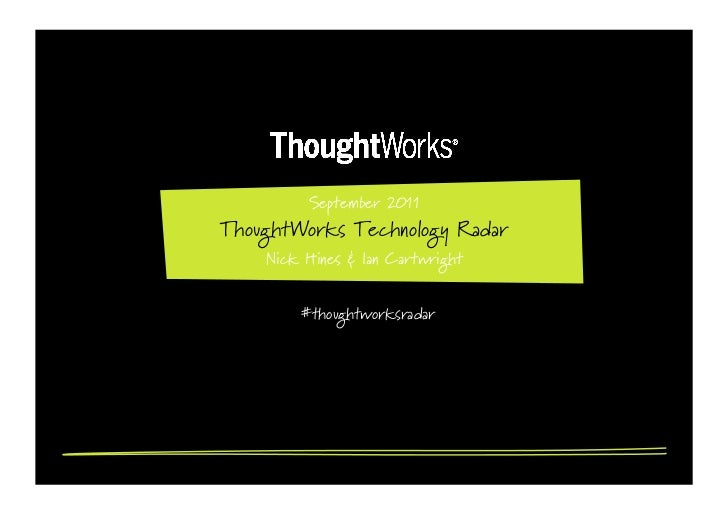 September 2011ThoughtWorks Technology Radar    Nick Hines & Ian Cartwright        #thoughtworksradar