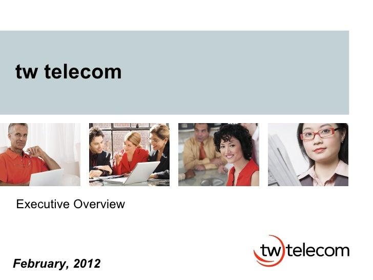 tw telecomExecutive OverviewFebruary, 2012
