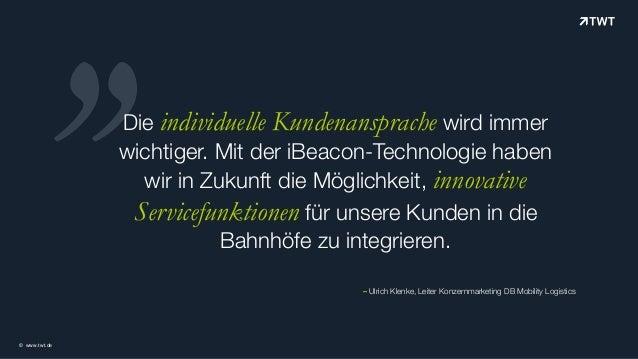 © www.twt.de '' – Ulrich Klenke, Leiter Konzernmarketing DB Mobility Logistics Die individuelle Kundenansprache wird immer...