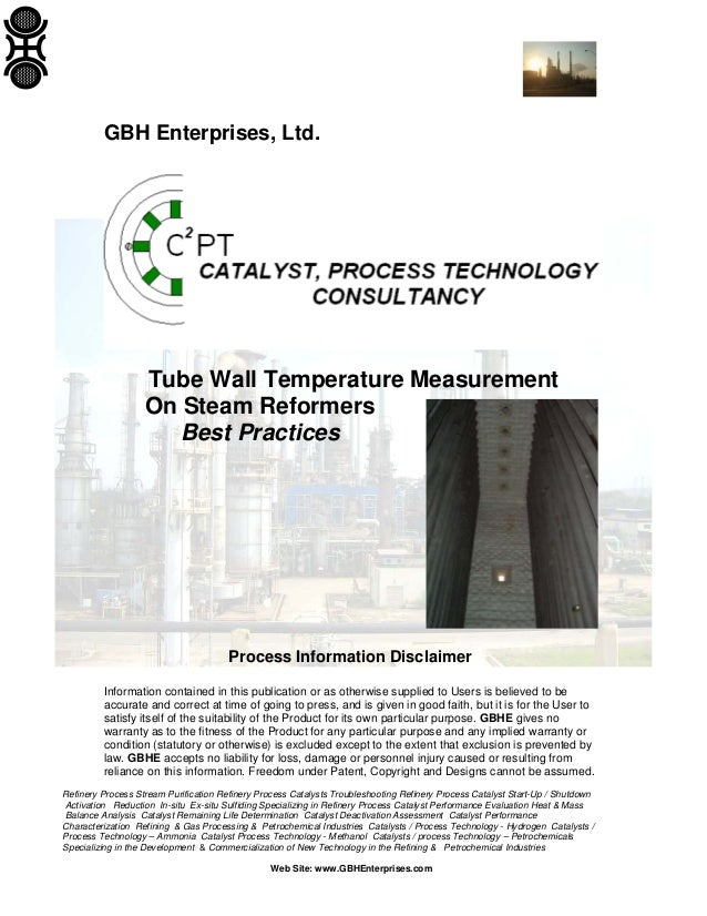 GBH Enterprises, Ltd.  Tube Wall Temperature Measurement On Steam Reformers Best Practices  Process Information Disclaimer...