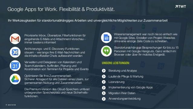 Google Apps for Work. Flexibilität & Produktivität. © www.twt.de Ihr Werkzeugkasten für standortunabhängiges Arbeiten und ...