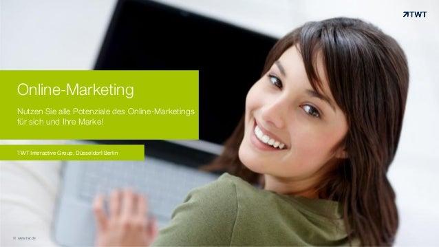 Online-Marketing Nutzen Sie alle Potenziale des Online-Marketings für sich und Ihre Marke! TWT Interactive Group, Düsseldo...