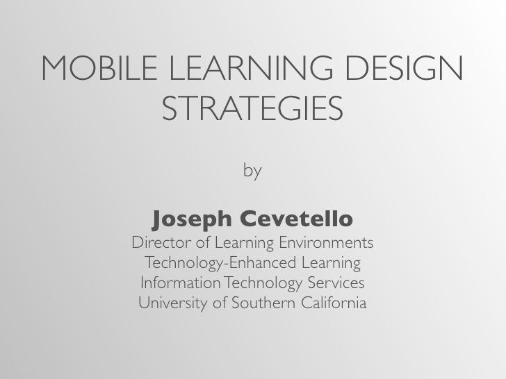 MOBILE LEARNING DESIGN      STRATEGIES                   by      Joseph Cevetello    Director of Learning Environments    ...