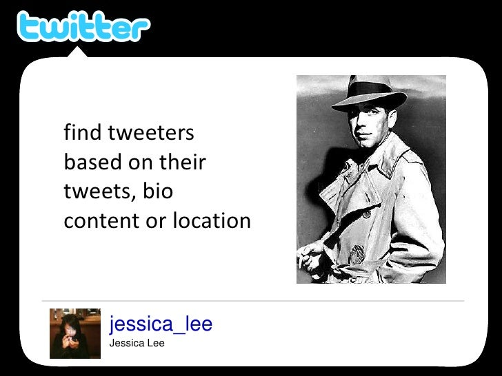 find tweeters based on their tweets, bio content or location<br />jessica_lee<br />Jessica Lee<br />