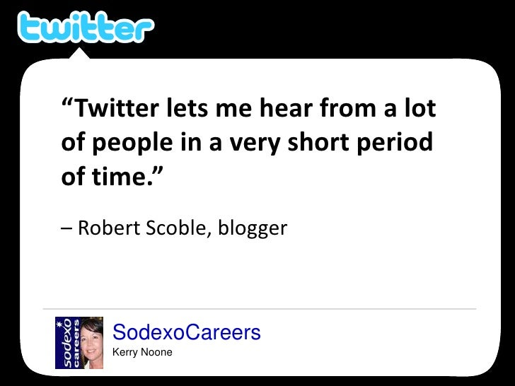 """SodexoCareers<br />Kerry Noone<br />""""Twitter lets me hear from a lot of people in a very short period of time.""""<br />– Rob..."""