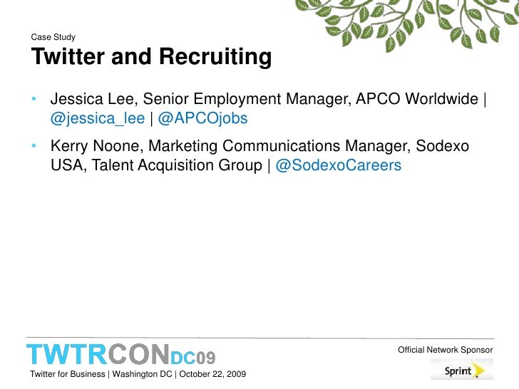 Case StudyTwitter and Recruiting<br />Jessica Lee, Senior Employment Manager, APCO Worldwide   @jessica_lee  @APCOjobs<br ...