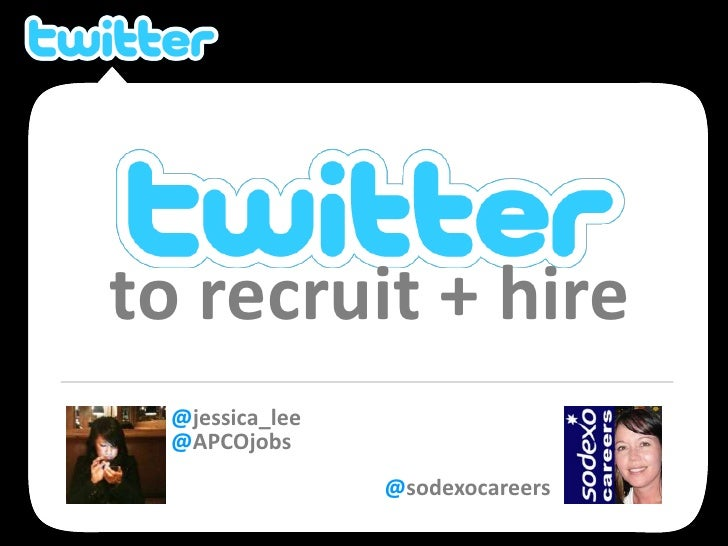 to recruit + hire<br />@jessica_lee<br />@APCOjobs<br />@sodexocareers<br />