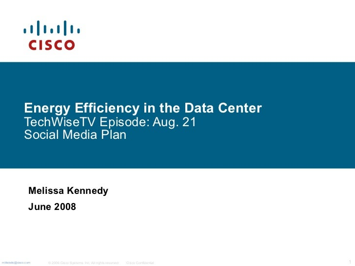Energy Efficiency in the Data Center   TechWiseTV Episode: Aug. 21 Social Media Plan Melissa Kennedy June 2008