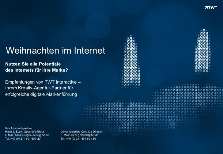 Weihnachten im InternetNutzen Sie alle Potentialedes Internets für Ihre Marke?Empfehlungen von TWT Interactive –Ihrem Krea...