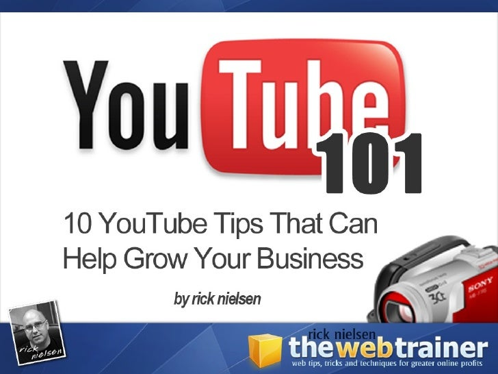 Welcome To YouTube 101●   A Little About YouTube●   How It Works●   Why You Might Use It●   10 Tips To Get You Started●   ...