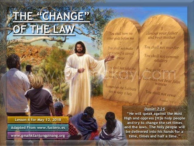 """THE """"CHANGE"""" OF THE LAW Lesson 6 for May 12, 2018 Adapted From www.fustero.es www.gmahktanjungpinang.org Daniel 7:25 """"He w..."""
