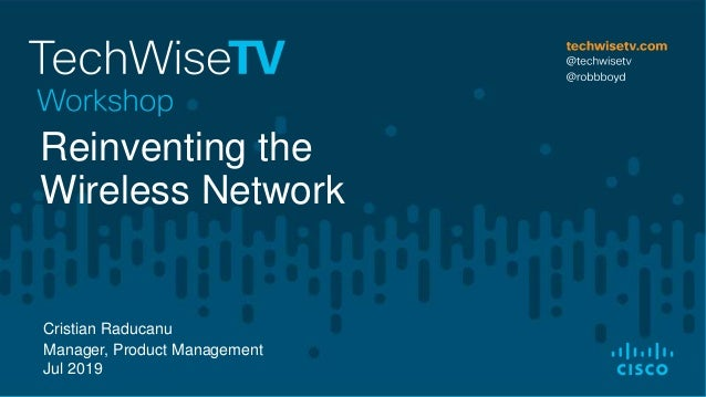 Cristian Raducanu Manager, Product Management Jul 2019 Reinventing the Wireless Network