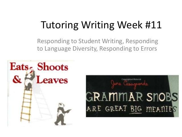 Tutoring Writing Week #11 Responding to Student Writing, Responding to Language Diversity, Responding to Errors