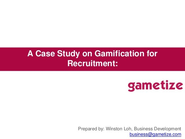Prepared by: Winston Loh, Business Development business@gametize.com A Case Study on Gamification for Recruitment: Robo G