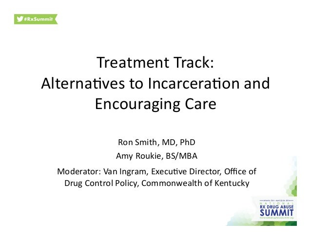 Treatment  Track:   Alterna.ves  to  Incarcera.on  and   Encouraging  Care   Ron  Smith,  MD,  PhD ...