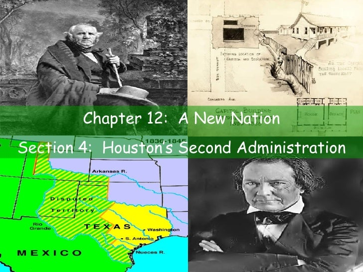 Chapter 12:  A New Nation Section 4:  Houston's Second Administration