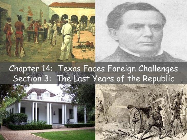 Chapter 14:  Texas Faces Foreign Challenges Section 3:  The Last Years of the Republic