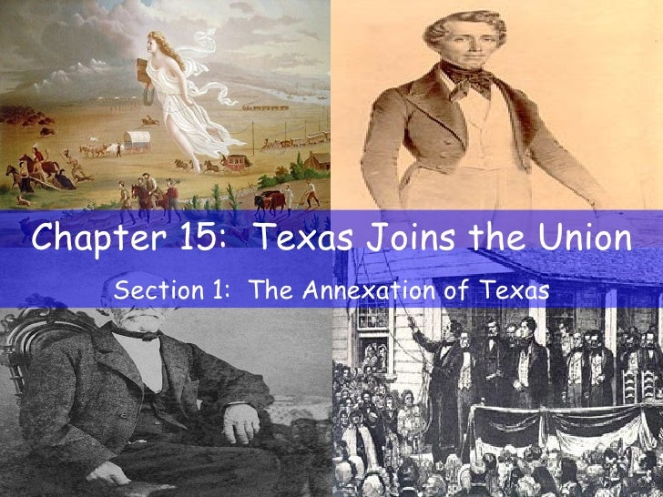 Chapter 15:  Texas Joins the Union Section 1:  The Annexation of Texas