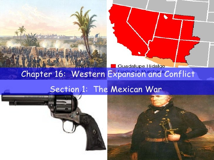 Chapter 16:  Western Expansion and Conflict Section 1:  The Mexican War