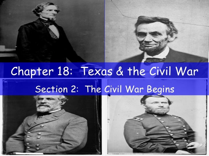 Chapter 18:  Texas & the Civil War Section 2:  The Civil War Begins