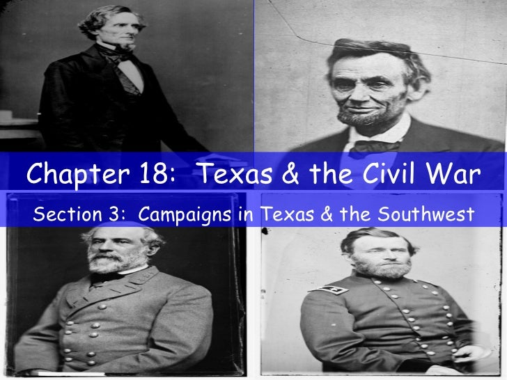 Chapter 18:  Texas & the Civil War Section 3:  Campaigns in Texas & the Southwest
