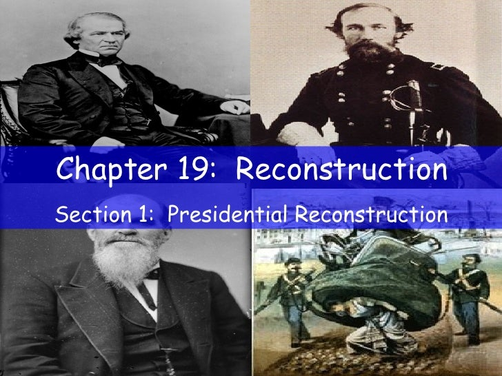Chapter 19:  Reconstruction Section 1:  Presidential Reconstruction