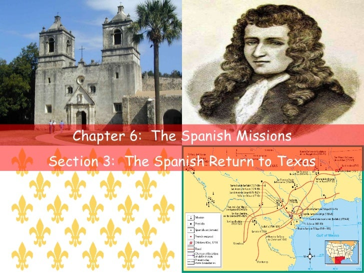 Chapter 6:  The Spanish Missions Section 3:  The Spanish Return to Texas