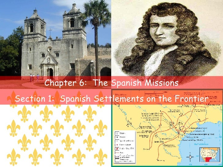 Chapter 6:  The Spanish Missions Section 1:  Spanish Settlements on the Frontier